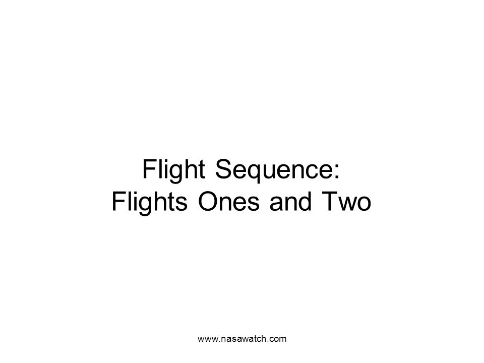www.nasawatch.com Flight Sequence: Flights Ones and Two