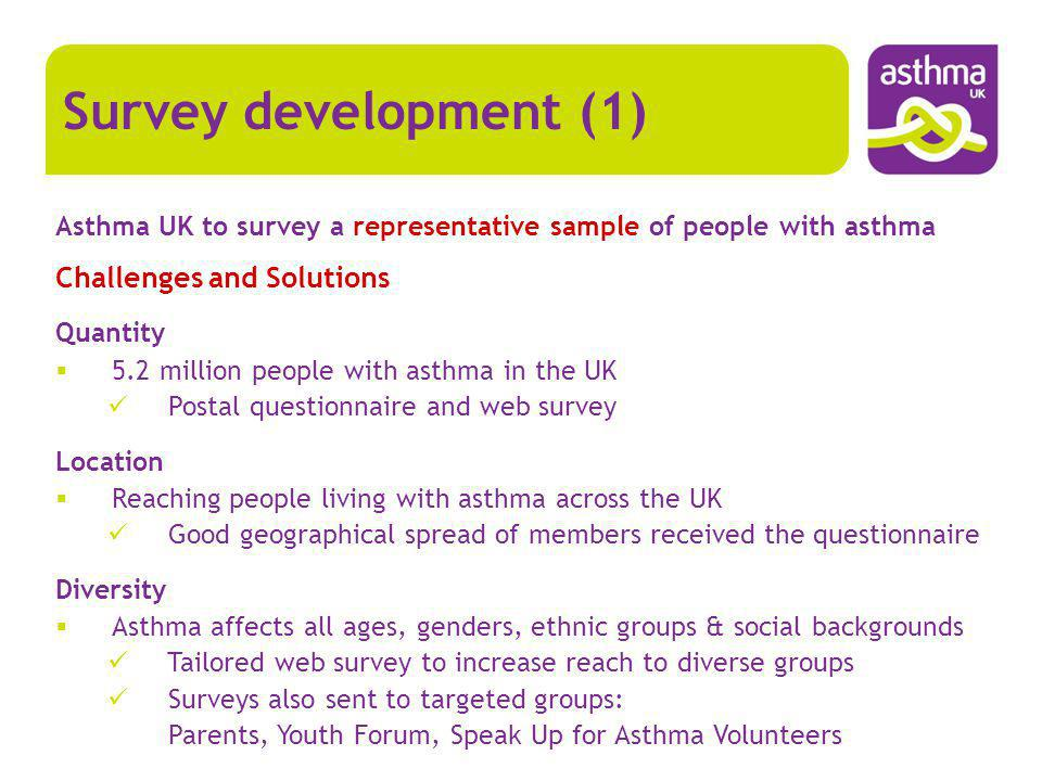 Survey development (1) Asthma UK to survey a representative sample of people with asthma Challenges and Solutions Quantity 5.2 million people with ast