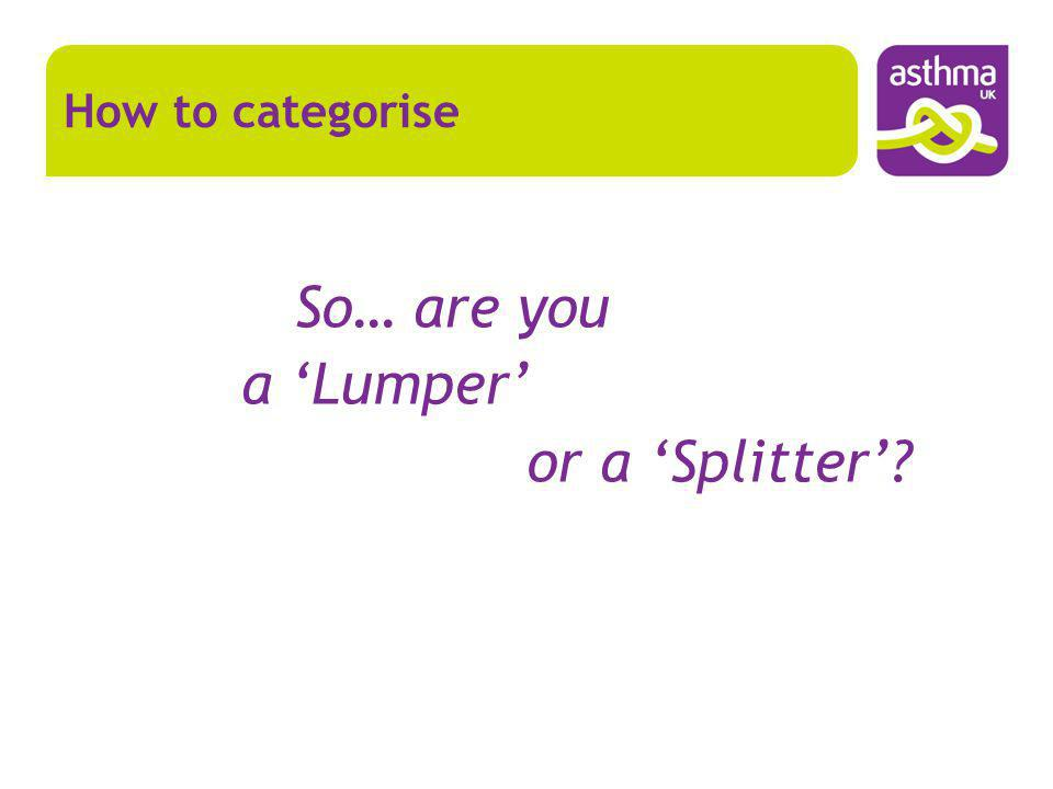 So… are you a Lumper or a Splitter? How to categorise