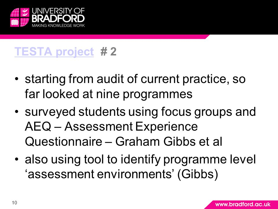 10 TESTA projectTESTA project # 2 starting from audit of current practice, so far looked at nine programmes surveyed students using focus groups and A
