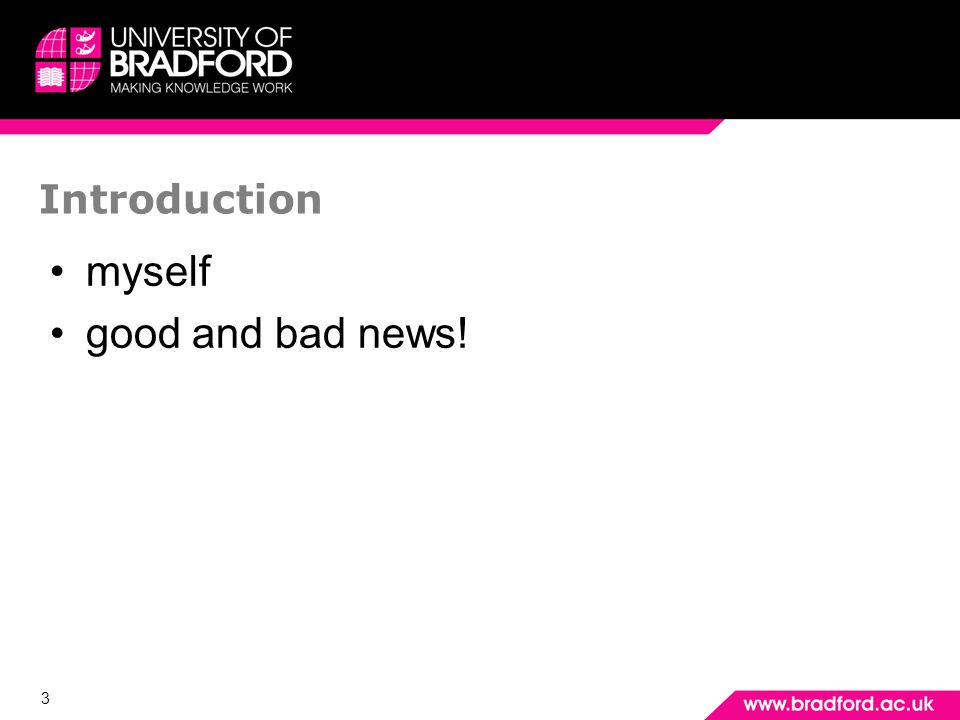 3 Introduction myself good and bad news!