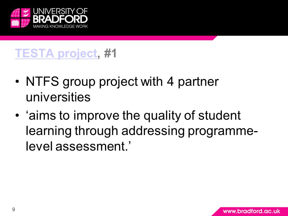 9 TESTA projectTESTA project, #1 NTFS group project with 4 partner universities aims to improve the quality of student learning through addressing programme- level assessment.