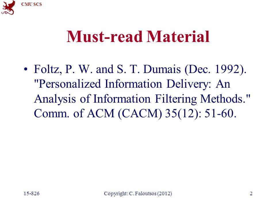 CMU SCS 15-826Copyright: C. Faloutsos (2012)2 Must-read Material Foltz, P. W. and S. T. Dumais (Dec. 1992).