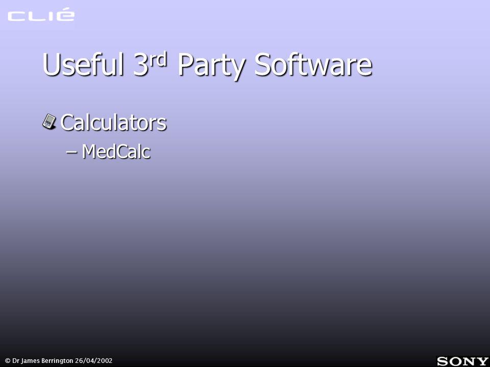 © Dr James Berrington 26/04/2002 Useful 3 rd Party Software Calculators –MedCalc