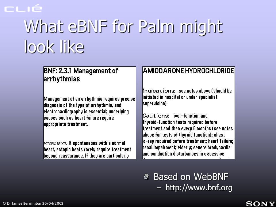 © Dr James Berrington 26/04/2002 What eBNF for Palm might look like Based on WebBNF –http://www.bnf.org