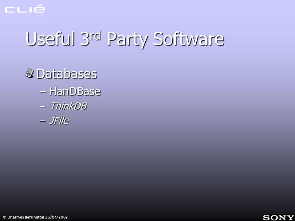Useful 3 rd Party Software Databases –HanDBase –ThinkDB –JFile
