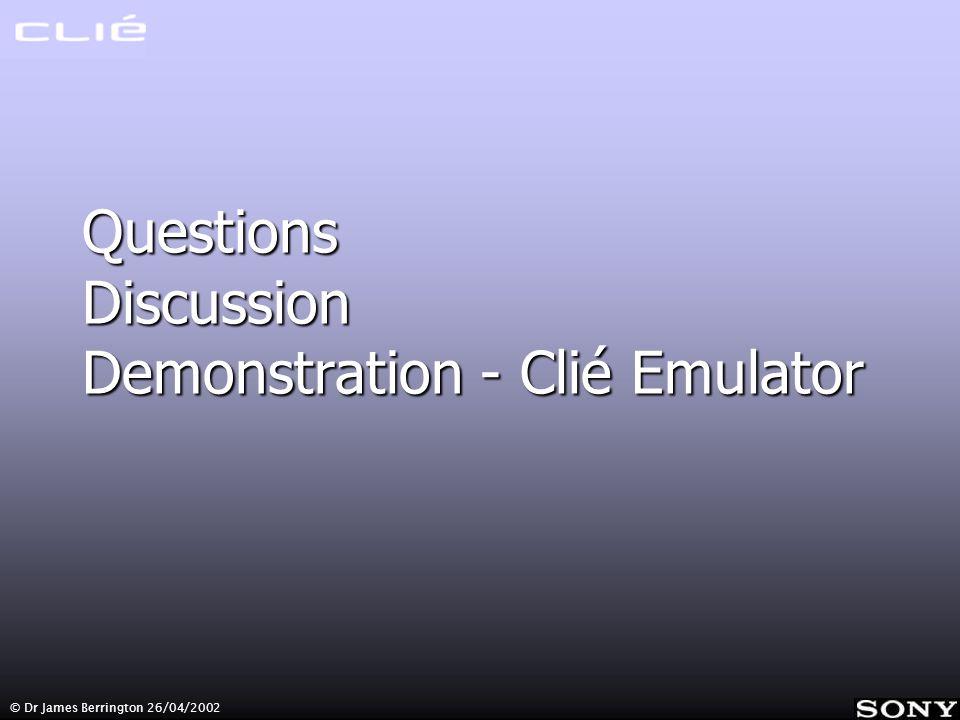 © Dr James Berrington 26/04/2002 Questions Discussion Demonstration - Clié Emulator