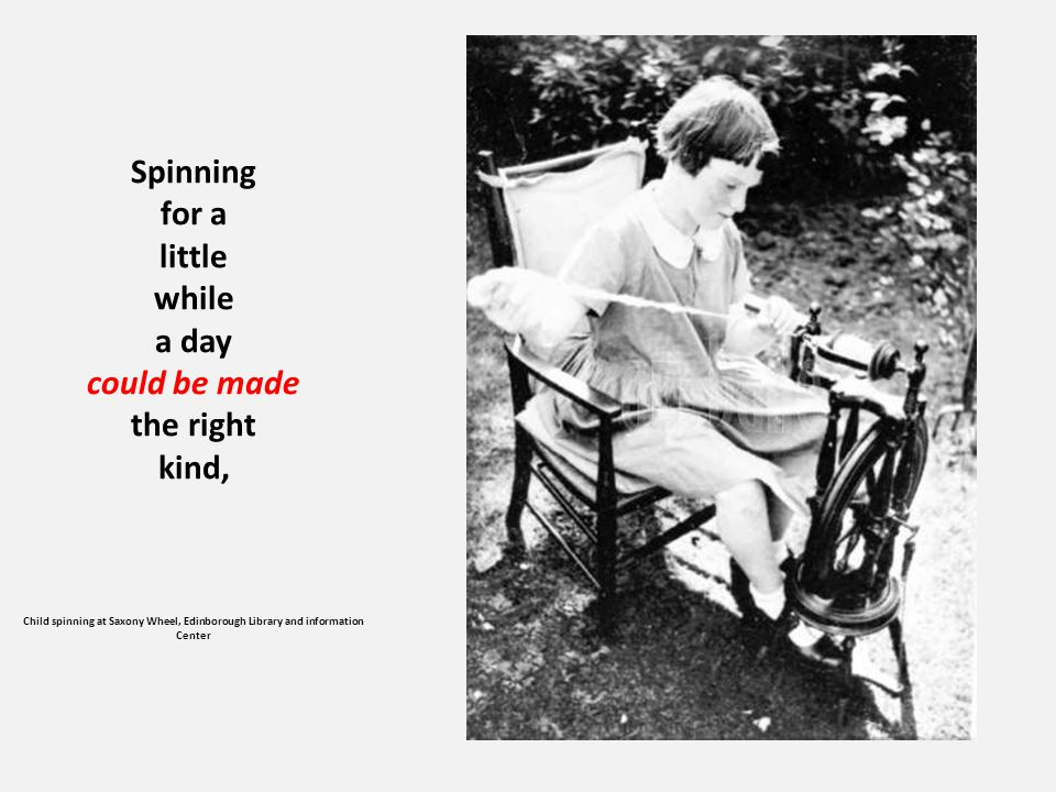 Spinning for a little while a day could be made the right kind, Child spinning at Saxony Wheel, Edinborough Library and information Center