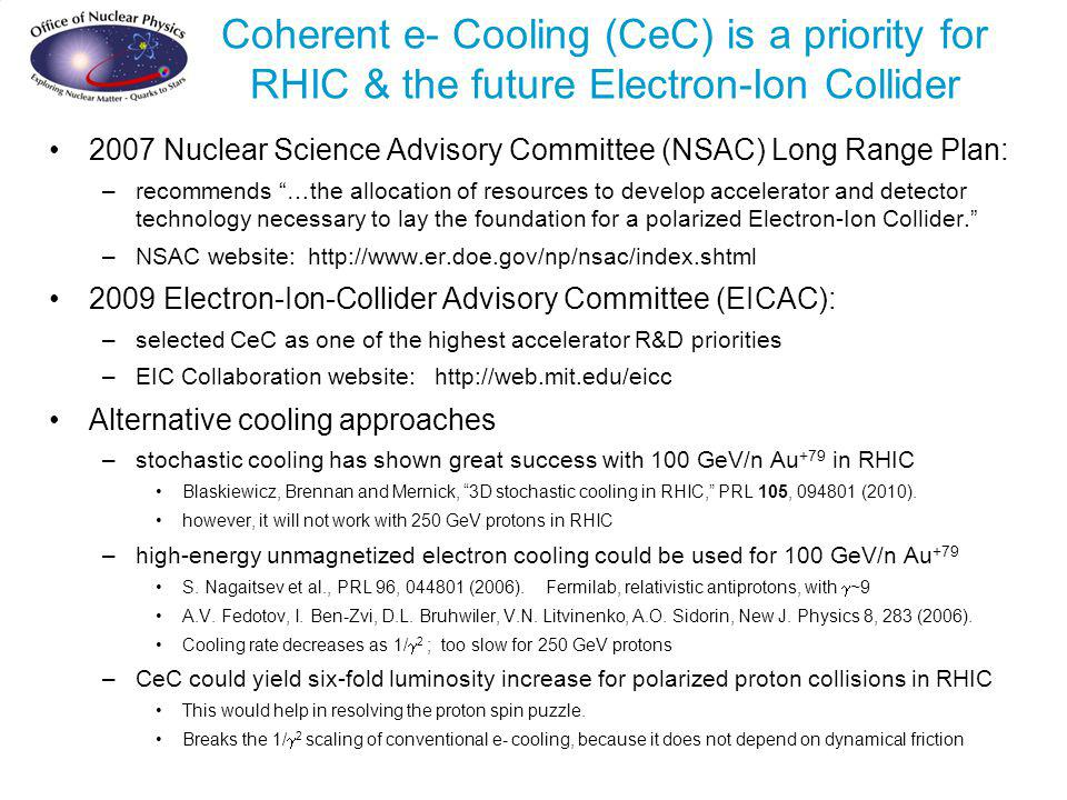 Coherent e- Cooling (CeC) is a priority for RHIC & the future Electron-Ion Collider 2007 Nuclear Science Advisory Committee (NSAC) Long Range Plan: –r
