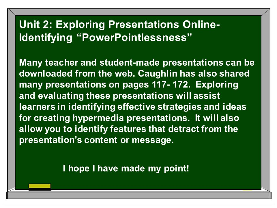 Unit 2: Exploring Presentations Online- Identifying PowerPointlessness Many teacher and student-made presentations can be downloaded from the web.