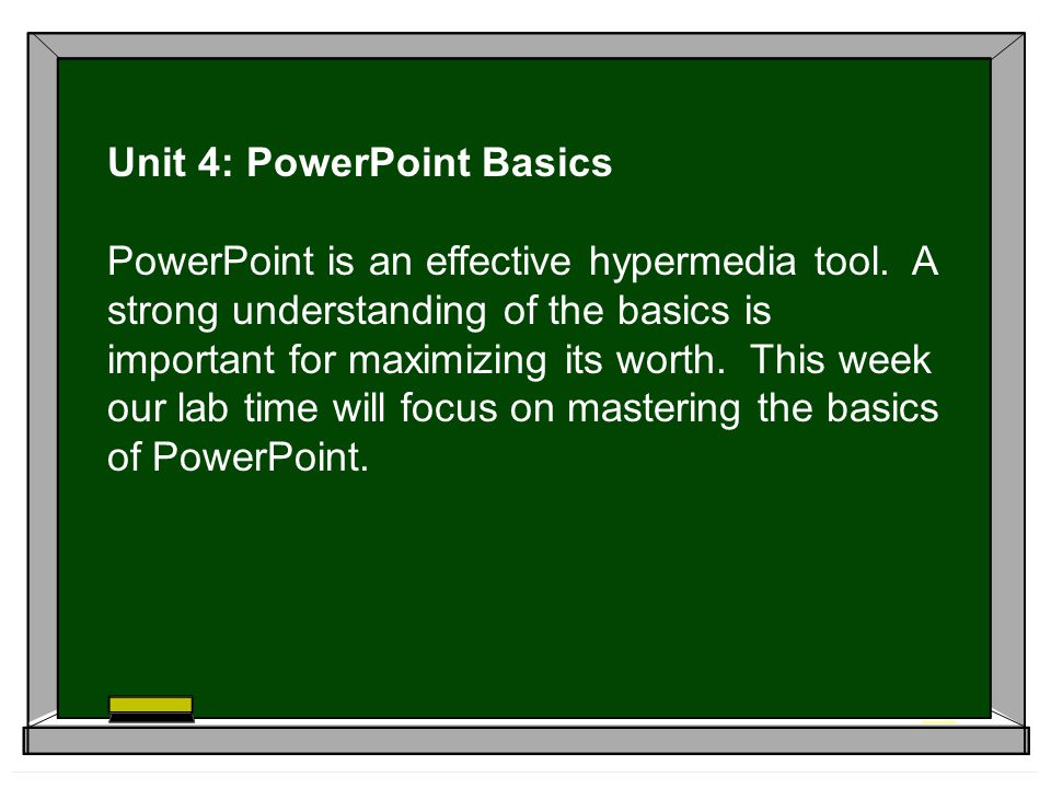 Unit 4: PowerPoint Basics PowerPoint is an effective hypermedia tool.