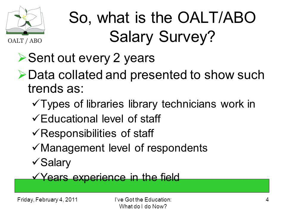 Friday, February 4, 2011Ive Got the Education: What do I do Now? 4 So, what is the OALT/ABO Salary Survey? Sent out every 2 years Data collated and pr