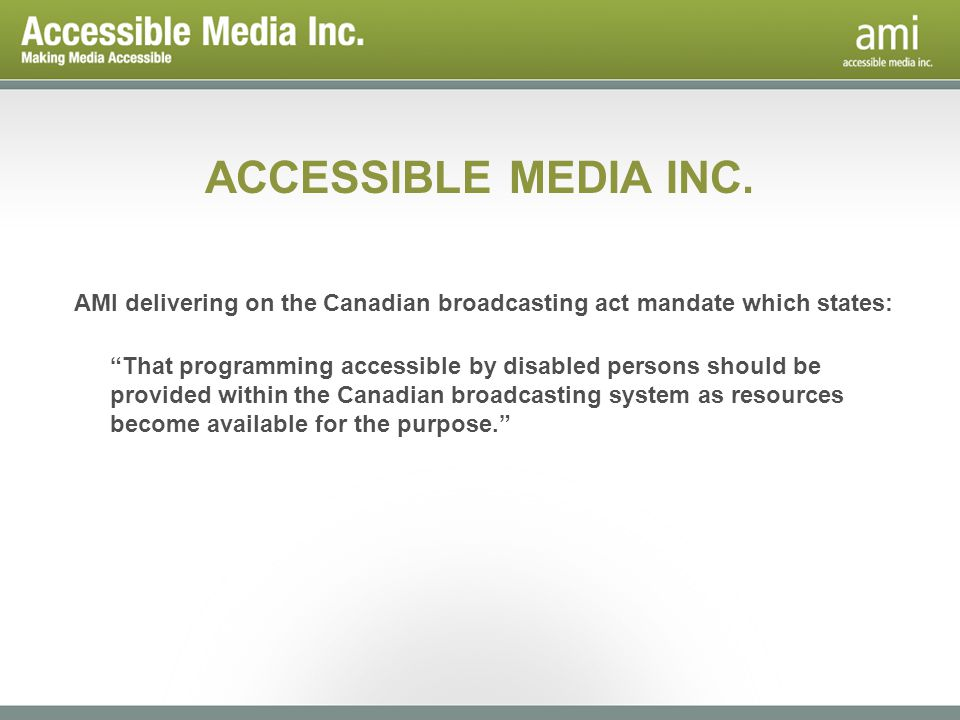 AMI delivering on the Canadian broadcasting act mandate which states: That programming accessible by disabled persons should be provided within the Ca