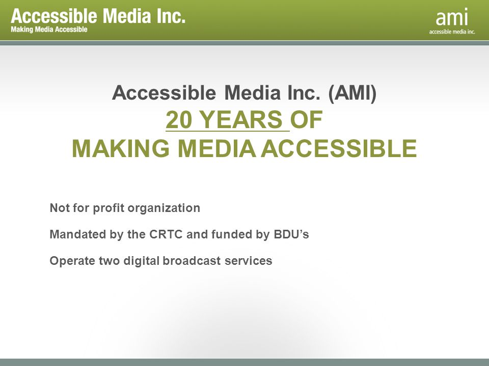 Both Available Through Cable and Satellite THROUGH TWO WORLD-LEADING SERVICES, AMI ENRICHES LIVES AND CREATES A MORE ACCESSIBLE CANADA Television That Includes EveryoneCanadas 24/7 Audio Newsstand