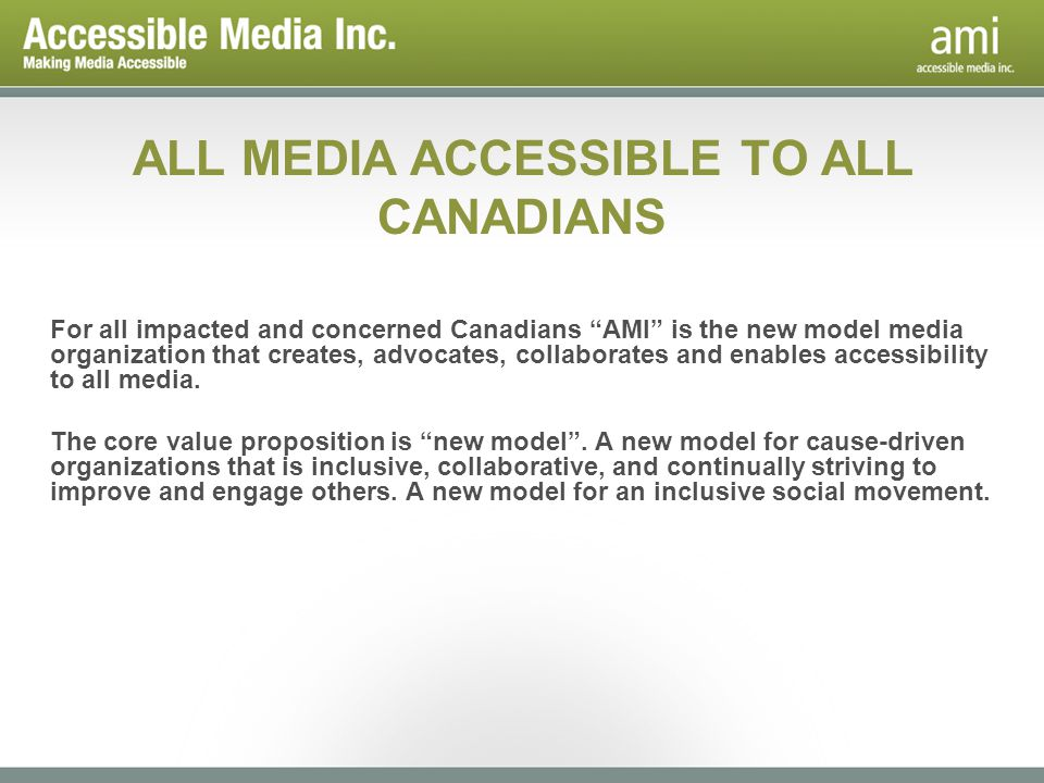 For all impacted and concerned Canadians AMI is the new model media organization that creates, advocates, collaborates and enables accessibility to al