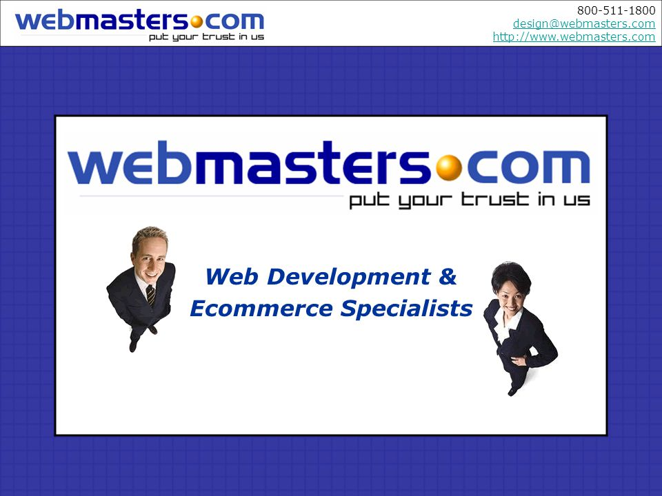 800-511-1800 design@webmasters.com http://www.webmasters.com design@webmasters.com http://www.webmasters.com One shopping cart for two types of users: general public, and wholesale customers.