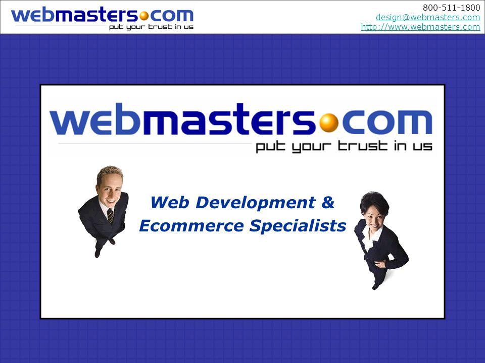 800-511-1800 design@webmasters.com http://www.webmasters.com design@webmasters.com http://www.webmasters.com Web Development & Ecommerce Specialists