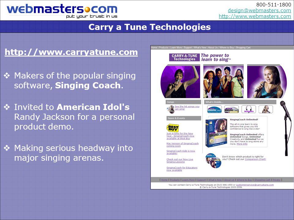 800-511-1800 design@webmasters.com http://www.webmasters.com design@webmasters.com http://www.webmasters.com http://www.carryatune.com Makers of the popular singing software, Singing Coach.