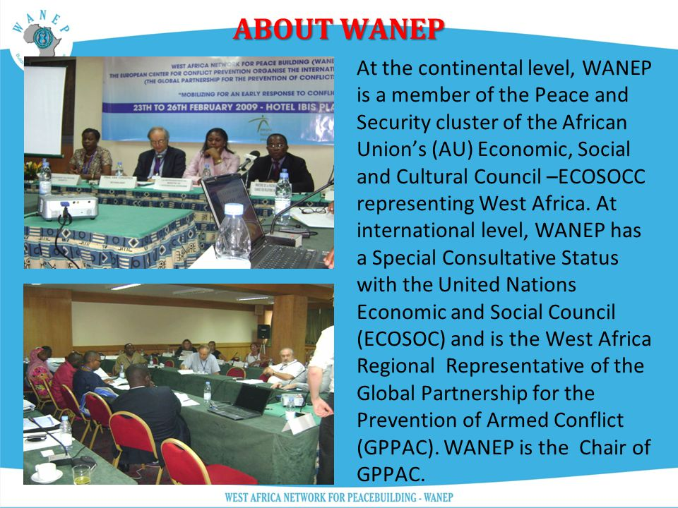 ABOUT WANEP A memorandum of understanding between WANEP and ECOWAS was signed in 2004 for five years, and has since been renewed for another 5 years.
