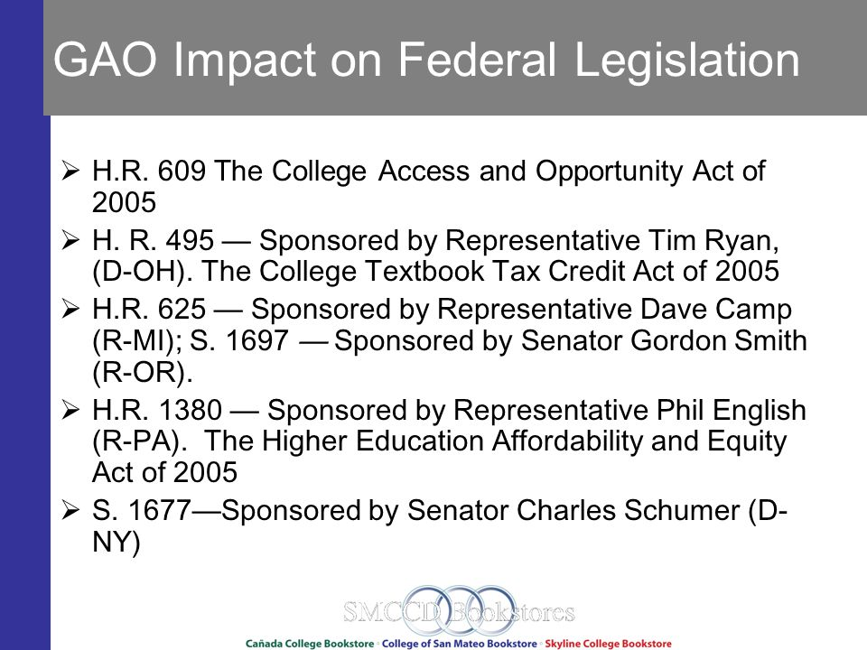GAO Impact on Federal Legislation H.R. 609 The College Access and Opportunity Act of 2005 H.