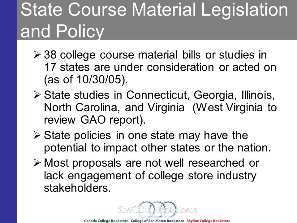 State Course Material Legislation and Policy 38 college course material bills or studies in 17 states are under consideration or acted on (as of 10/30/05).