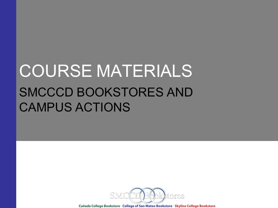 COURSE MATERIALS SMCCCD BOOKSTORES AND CAMPUS ACTIONS
