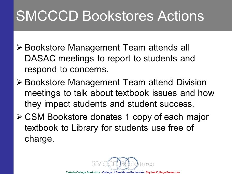 SMCCCD Bookstores Actions Bookstore Management Team attends all DASAC meetings to report to students and respond to concerns.