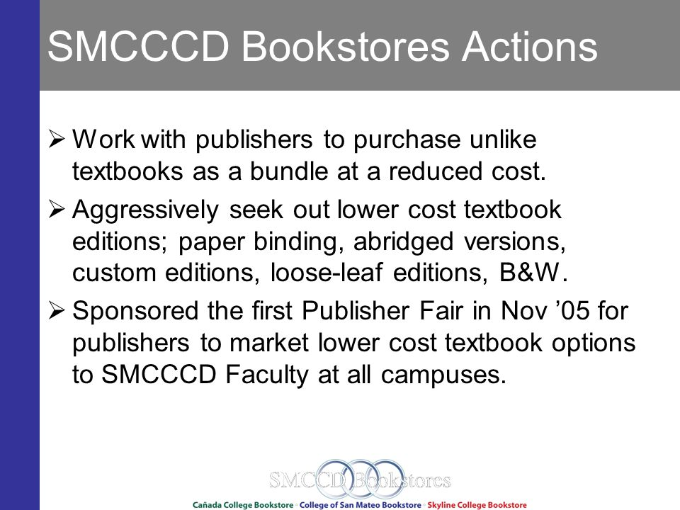 SMCCCD Bookstores Actions Work with publishers to purchase unlike textbooks as a bundle at a reduced cost.
