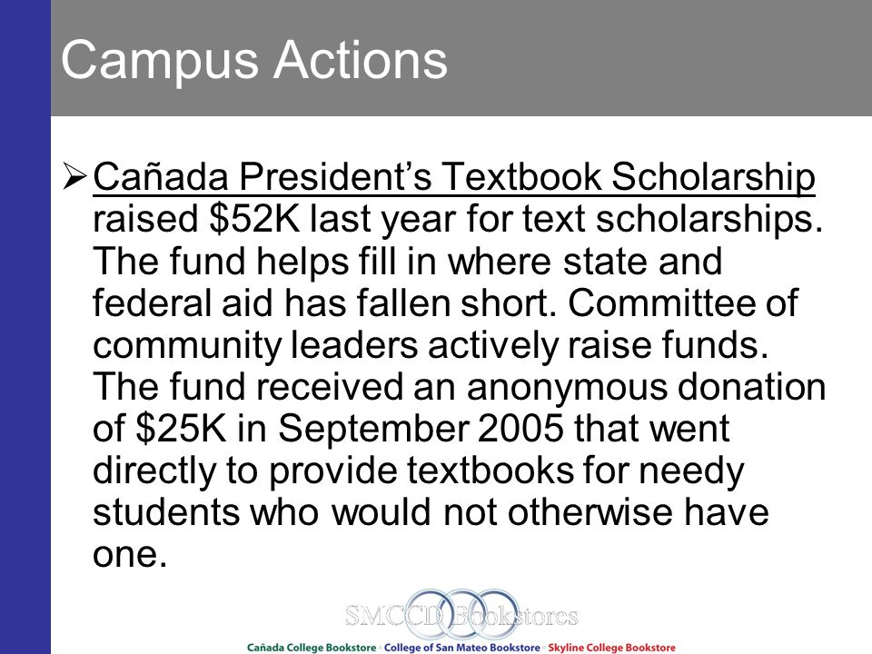 Campus Actions Cañada Presidents Textbook Scholarship raised $52K last year for text scholarships.