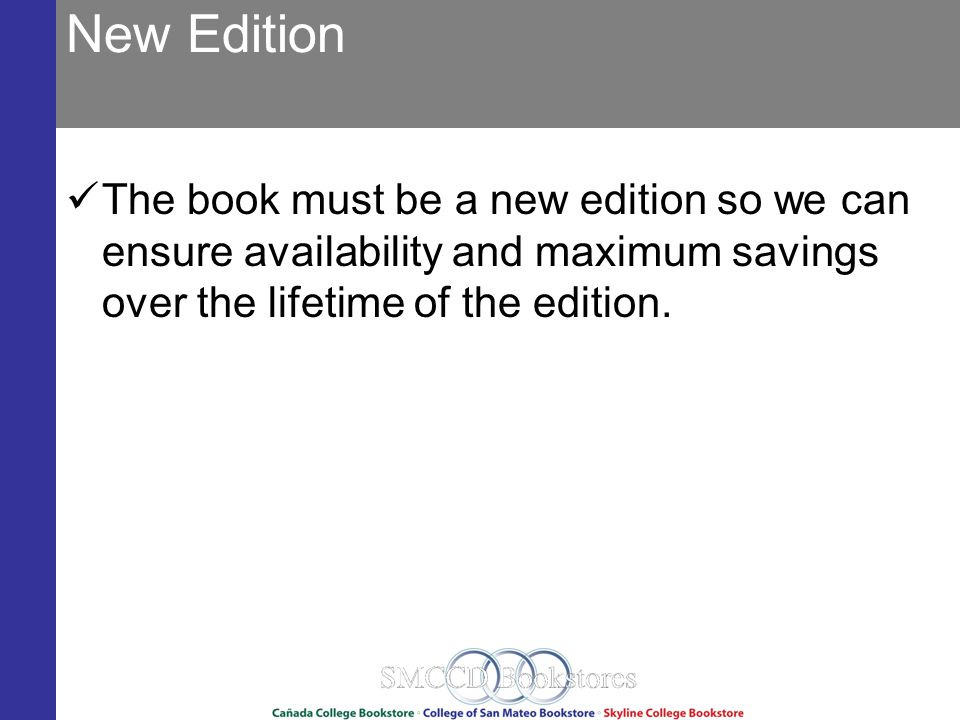 New Edition The book must be a new edition so we can ensure availability and maximum savings over the lifetime of the edition.