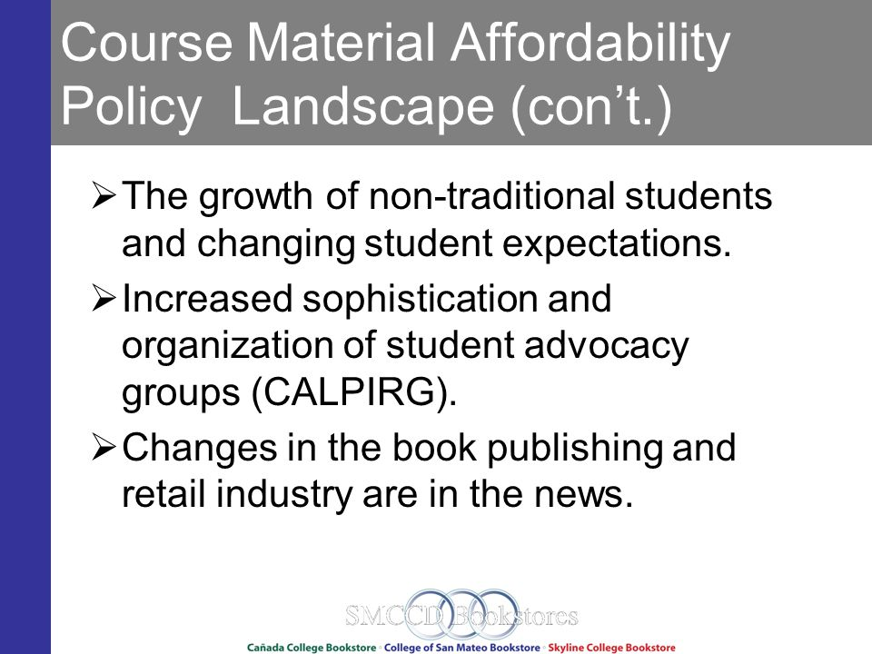 Course Material Affordability Policy Landscape (cont.) The growth of non-traditional students and changing student expectations.