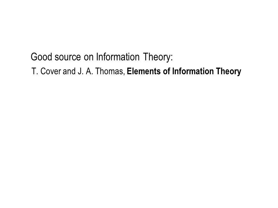 Good source on Information Theory: T. Cover and J. A. Thomas, Elements of Information Theory