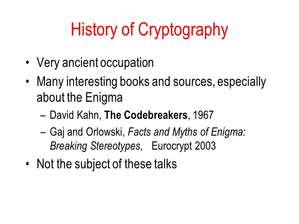 History of Cryptography Very ancient occupation Many interesting books and sources, especially about the Enigma –David Kahn, The Codebreakers, 1967 –G