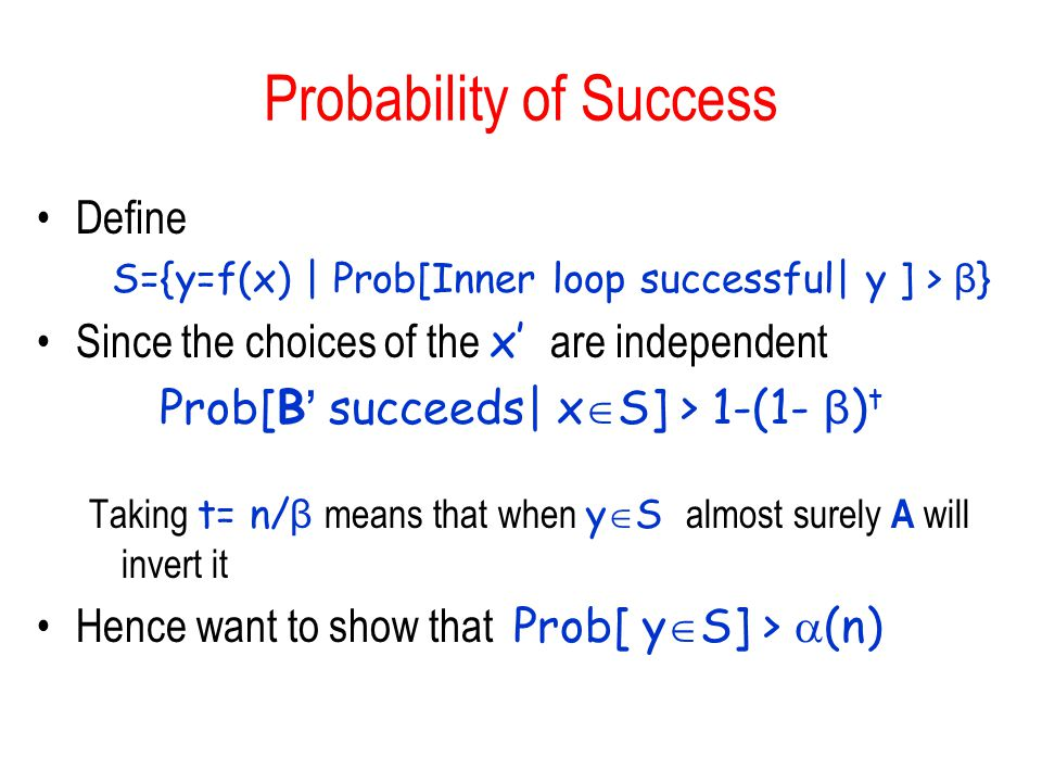 Probability of Success Define S={y=f(x) | Prob[Inner loop successful| y ] > β } Since the choices of the x are independent Prob[B succeeds| x S] > 1-(