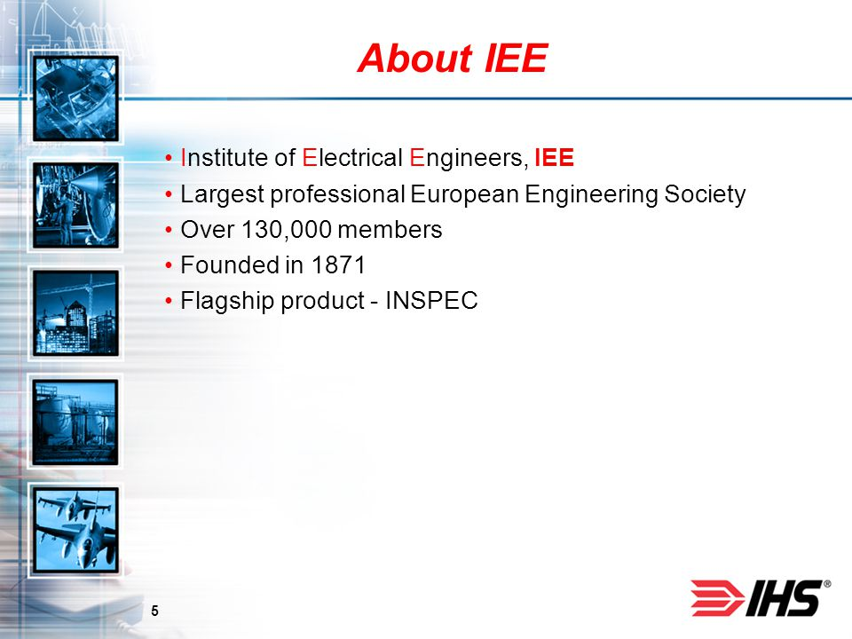 5 About IEE Institute of Electrical Engineers, IEE Largest professional European Engineering Society Over 130,000 members Founded in 1871 Flagship product - INSPEC