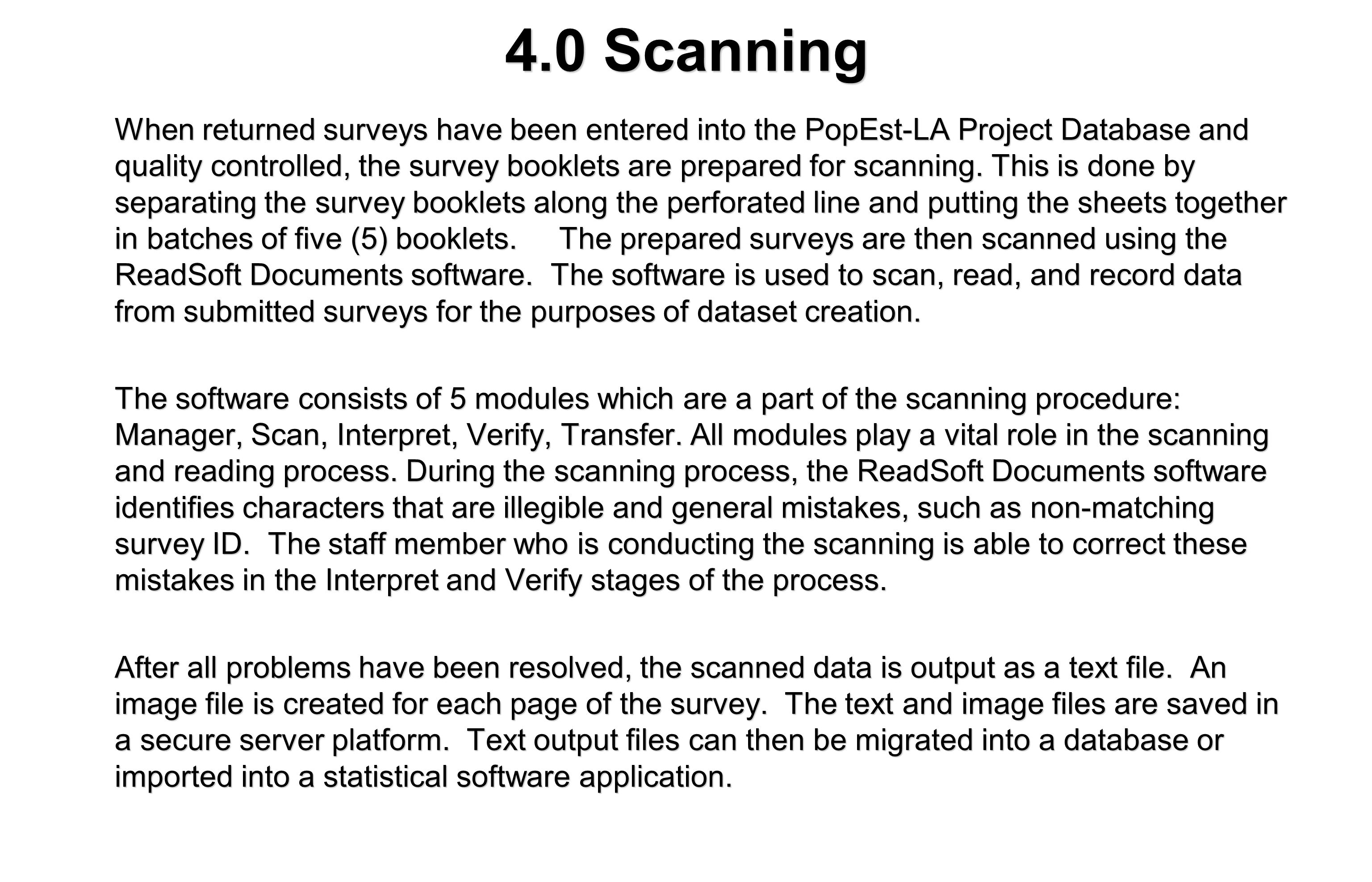4.0 Scanning When returned surveys have been entered into the PopEst-LA Project Database and quality controlled, the survey booklets are prepared for scanning.