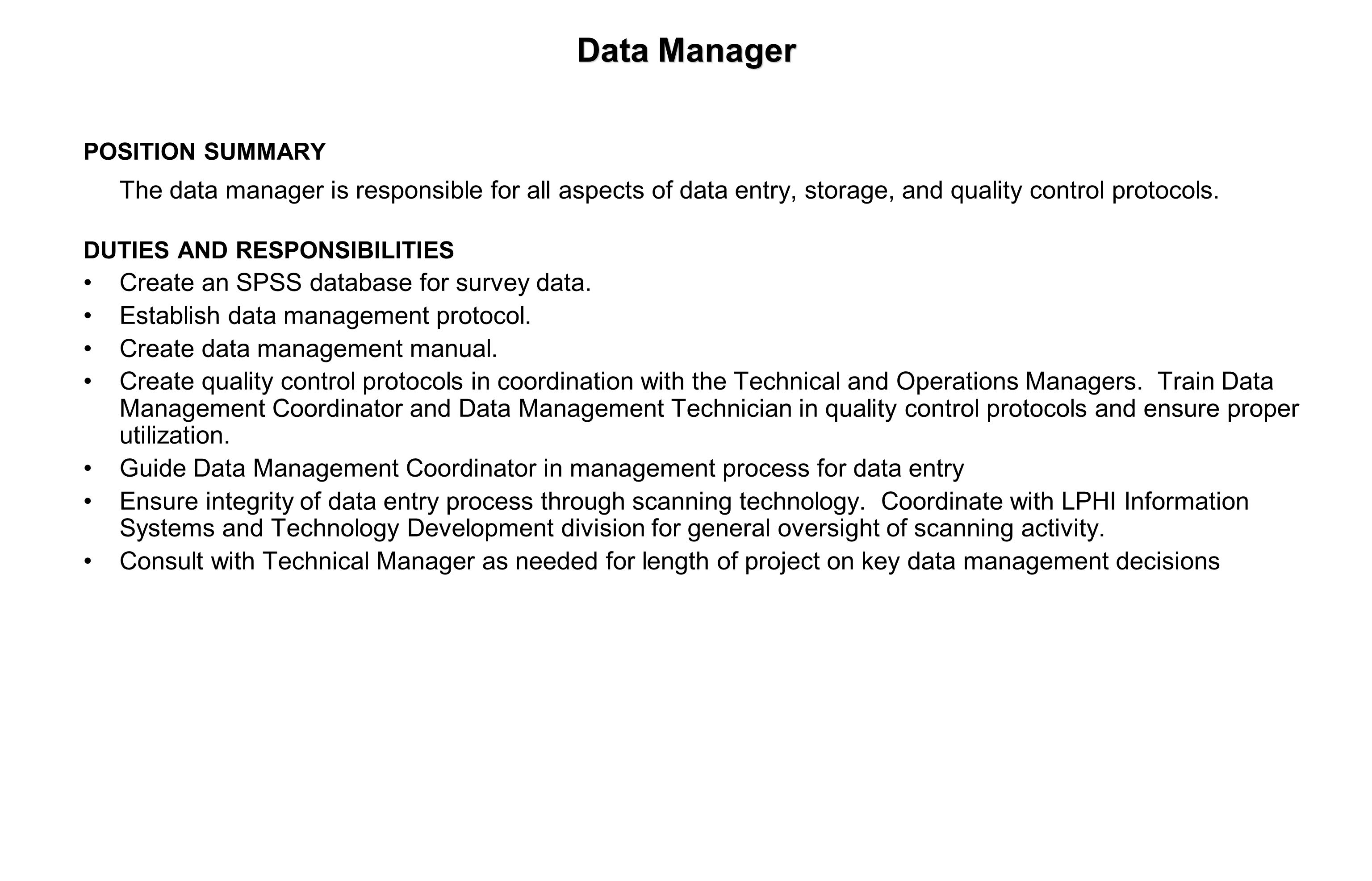 Data Manager POSITION SUMMARY The data manager is responsible for all aspects of data entry, storage, and quality control protocols.