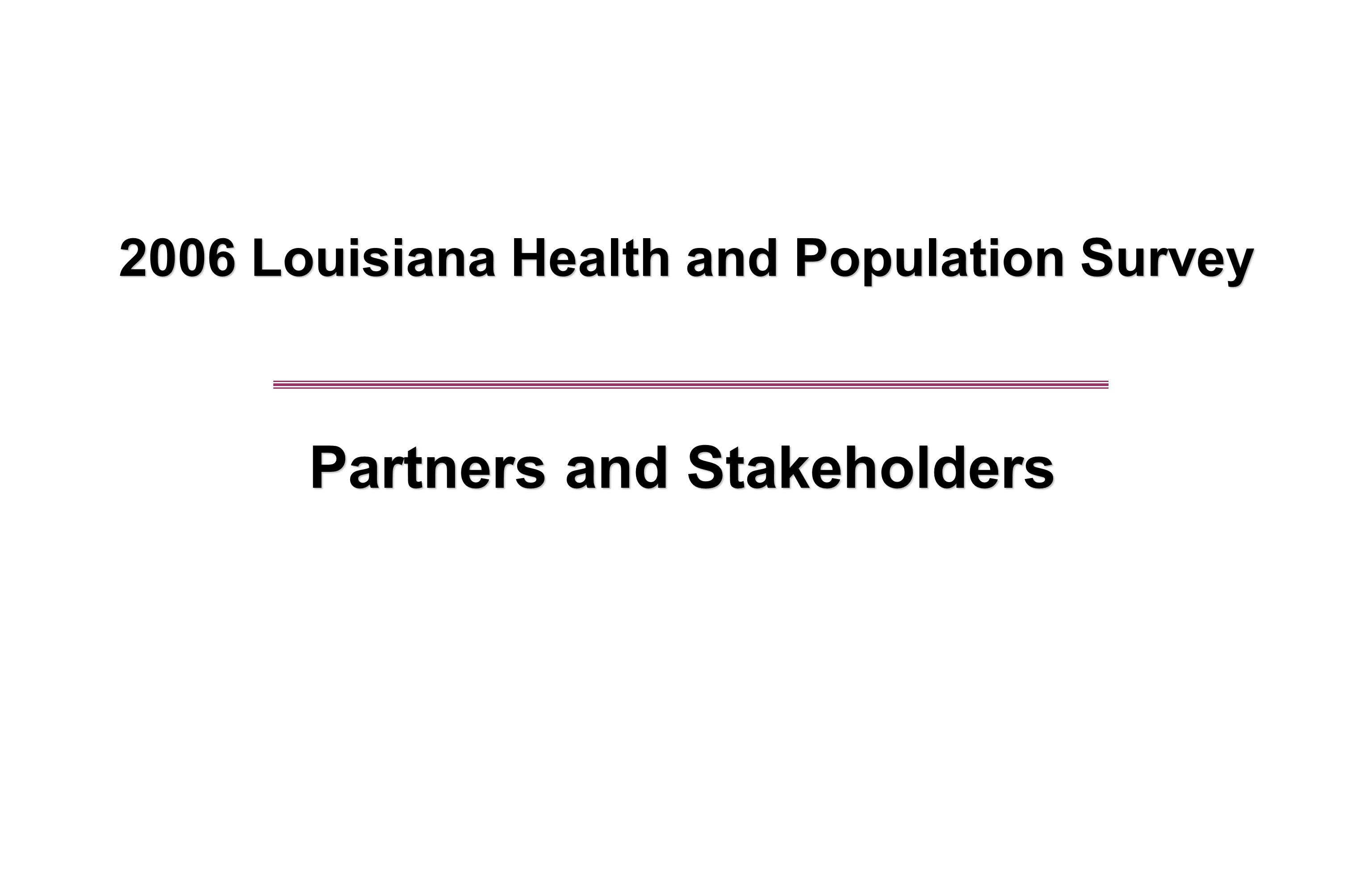 2006 Louisiana Health and Population Survey Partners and Stakeholders