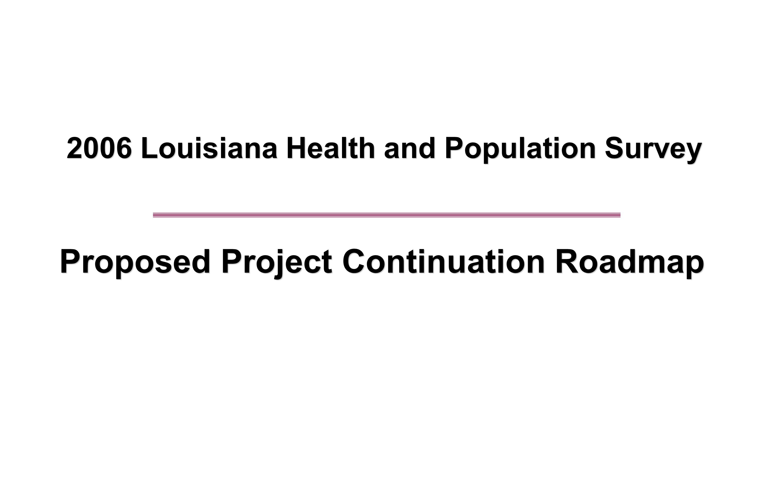 2006 Louisiana Health and Population Survey Proposed Project Continuation Roadmap