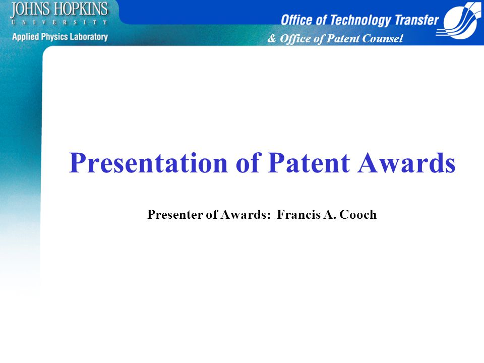 & Office of Patent Counsel Presentation of Patent Awards Presenter of Awards: Francis A. Cooch