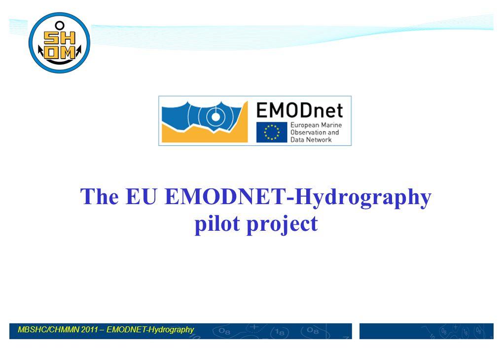 MBSHC/CHMMN 2011 – EMODNET-Hydrography The EU EMODNET-Hydrography pilot project