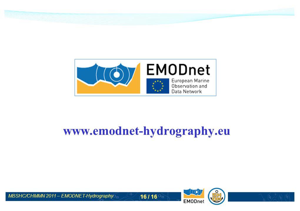 MBSHC/CHMMN 2011 – EMODNET-Hydrography 16 / 16 www.emodnet-hydrography.eu