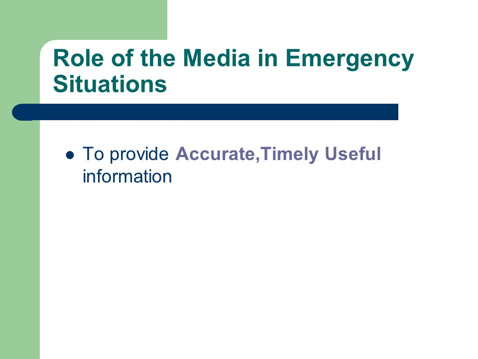 Role of the Media in Emergency Situations To provide Accurate,Timely Useful information