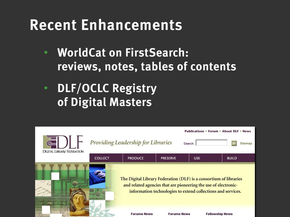 OCLC Online Computer Library Center Recent Enhancements WorldCat on FirstSearch: reviews, notes, tables of contents DLF/OCLC Registry of Digital Masters