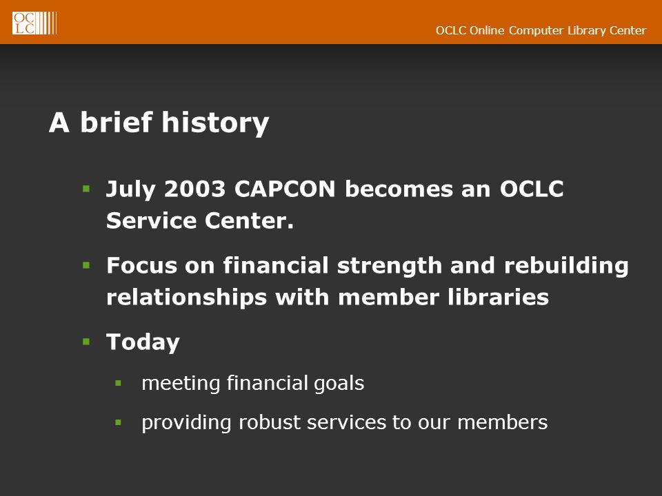OCLC Online Computer Library Center A brief history July 2003 CAPCON becomes an OCLC Service Center.