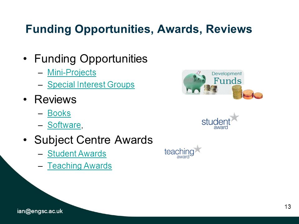 ian@engsc.ac.uk 13 Funding Opportunities, Awards, Reviews Funding Opportunities –Mini-ProjectsMini-Projects –Special Interest GroupsSpecial Interest Groups Reviews –BooksBooks –Software,Software Subject Centre Awards –Student AwardsStudent Awards –Teaching AwardsTeaching Awards