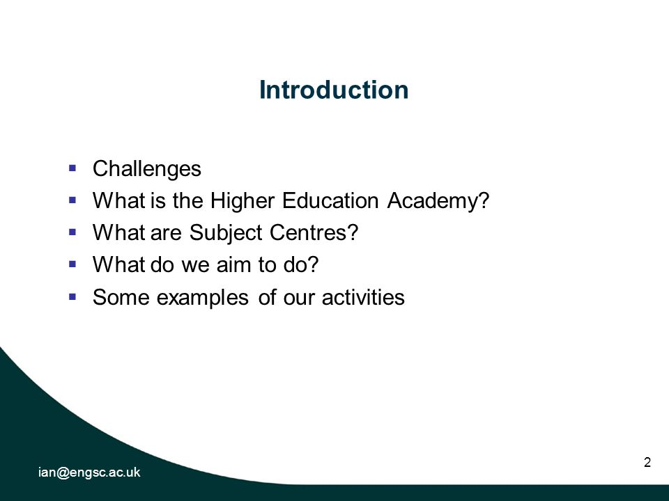 ian@engsc.ac.uk 2 Introduction Challenges What is the Higher Education Academy.