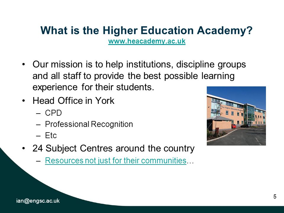 ian@engsc.ac.uk 5 What is the Higher Education Academy.
