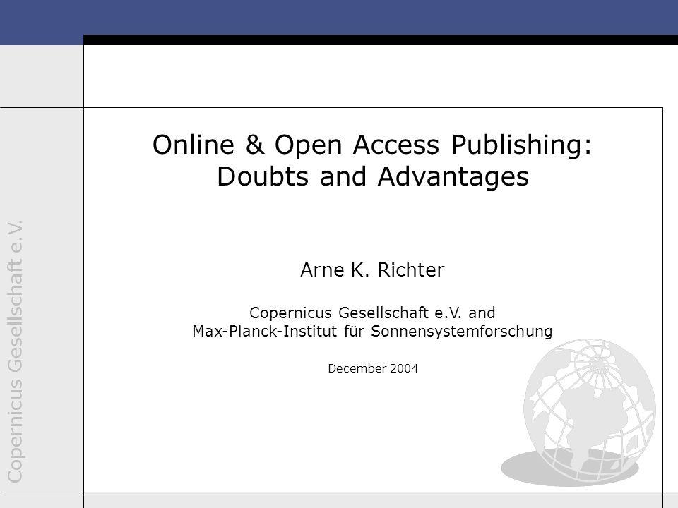 Copernicus Gesellschaft e.V. 1 Online & Open Access Publishing: Doubts and Advantages Arne K. Richter Copernicus Gesellschaft e.V. and Max-Planck-Inst