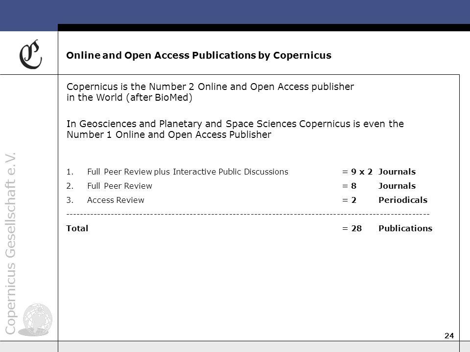 Copernicus Gesellschaft e.V. 24 Online and Open Access Publications by Copernicus Copernicus is the Number 2 Online and Open Access publisher in the W